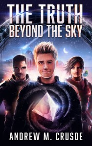 The Truth Beyond the Sky by Andrew M. Crusoe
