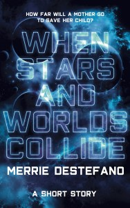 When Stars And Worlds Collide by Merrie Destefano