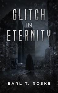 Glitch in Eternity by Earl T. Roske
