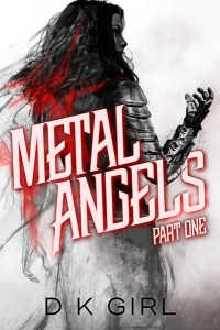 Metal Angels - Part one by D K Girl