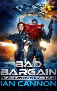 Bad Bargain: A Space Rules Adventure Part 1 (A Preview) by Ian Cannon