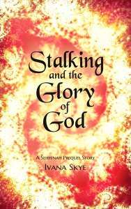 Stalking and the Glory of God by Ivana Skye