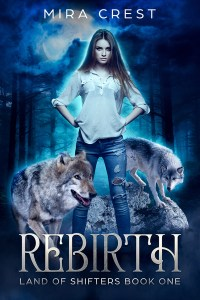 Rebirth: Land of Shifters Book 1 by Mira Crest