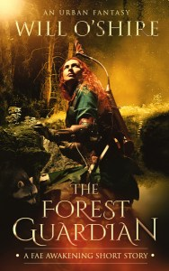 The Forest Guardian : An Urban Fantasy by Will O'Shire