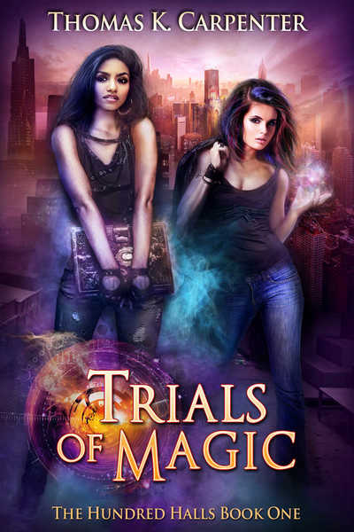 Trials of Magic (The Hundred Halls Vol.1) by Thomas K. Carpenter