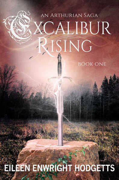 Excalibur Rising Book One by Eileen Enwright Hodgetts