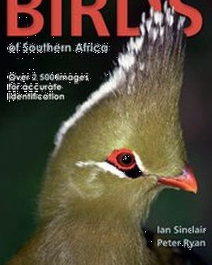 The Complete Photographic Guide : Birds of Southern Africa