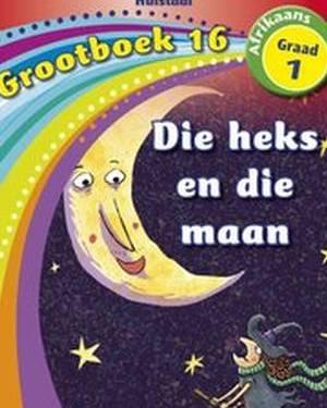 Nuwe Alles-in-Een Graad 1 Afrikaans Huistaal Grootboek 16 : Die heks en die maan