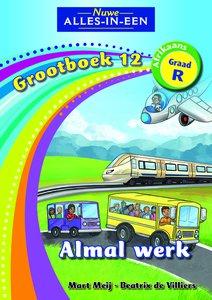 Nuwe Alles-in-Een Graad R Grootboek 12 : Almal werk