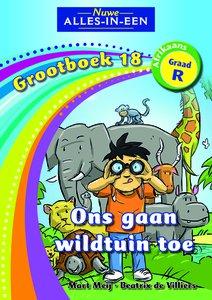 Nuwe Alles-in-Een Graad R Grootboek 18 : Ons gaan wildtuin toe
