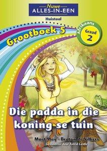Nuwe Alles-in-Een Graad 2 Afrikaans Huistaal Grootboek 5 : Die padda in die koning se tuin