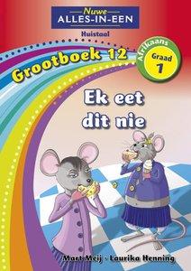 Nuwe Alles-in-Een Graad 1 Afrikaans Huistaal Grootboek 12 : Ek eet dit nie!