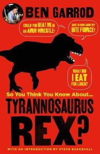 SO YOU THINK YOU KNOW ABOUT TYRANNOSAURU