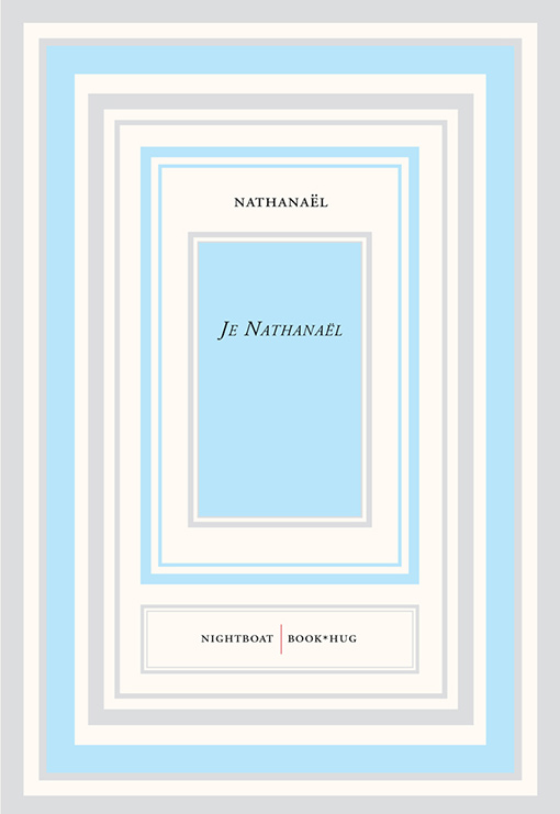 Je Nathanaël by Nathanaël With an Afterword by Elena Basile, and a Postface by the author.