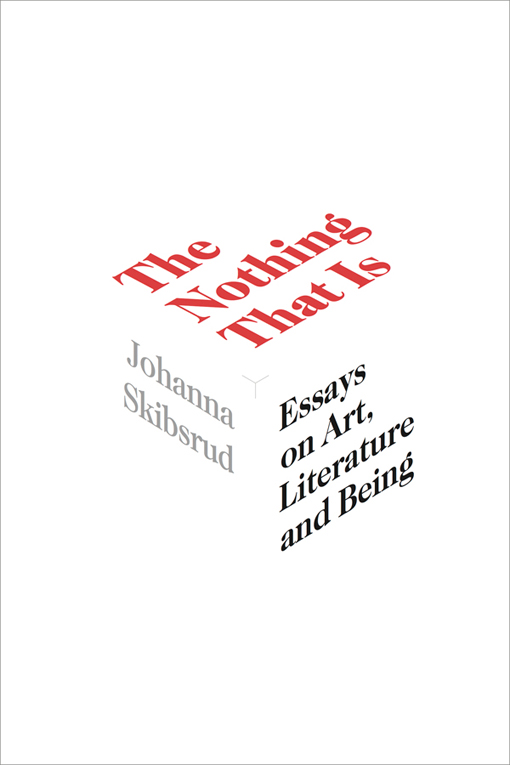 The Nothing That Is: Essays on Art, Literature and Being