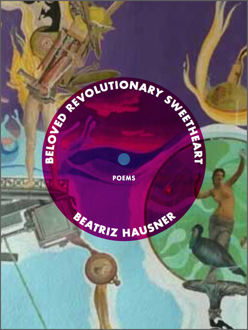 Beloved Revolutionary Sweetheart by Beatriz Hausner
