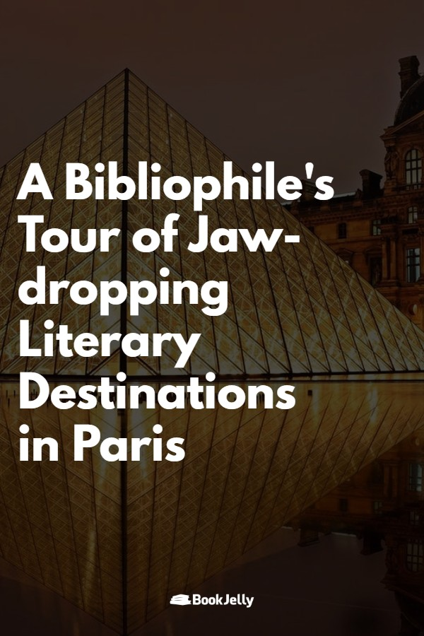 A bibliophile's tour of Jaw-dropping destinations in Paris