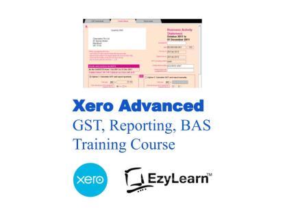 Xero Advanced Certificate Training Short Course - GST, Reporting & BAS - EzyLearn