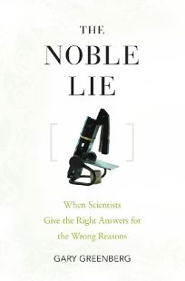 Nonfiction Book Review: The Noble Lie: When Scientists
