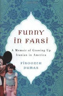 Funny In Farsi Summary : funny, farsi, summary, Nonfiction, Review:, Funny, Farsi:, Memoir, Growing, Iranian, America, Firoozeh, Dumas,, Author, Villard, Books, .95, (208p), 978-1-4000-6040-5