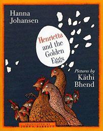 Childrens Book Review Henrietta and the Golden Eggs by Hanna Johansen Author Kathi Bhend