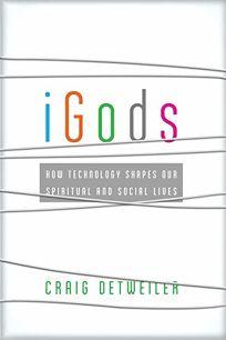 Religion Book Review: iGods: How Technology Shapes Our