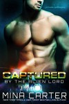 Captured by the Alien Lord (Sci-fi Alien Invasion Romance) (Warriors of the Lathar Book 1) - Mina Carter