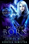 Shadow Born: a New Adult Urban Fantasy Novel (Shadows of Salem Book 1) - Jasmine Walt, Rebecca Hamilton