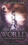 The Bridge Beyond Her World (The Boy and the Beast) (Volume 2) - Brandon Barr