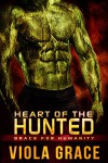 Heart of the Hunted (Brace for Humanity Book 2) - Viola Grace