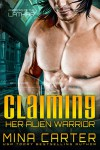 Claiming Her Alien Warrior: Sci-fi Alien Warriors Invasion Romance (Warriors of the Lathar Book 4) - Mina Carter