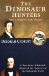 The Dinosaur Hunters: A True Story of Scientific Rivalry and the Discovery of the Prehistoric World (Text Only Edition) - Deborah Cadbury