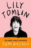 Lily Tomlin: The Kindle Singles Interview (Kindle Single) - Murray Roston