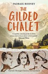 The Gilded Chalet: Off-piste in Literary Switzerland - Padraig Rooney