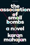 The Association of Small Bombs: A Novel - Karan Mahajan