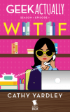 Geek Actually: WTF (Season 1 Episode 1) - Rachel Stuhler, Melissa Blue, Cecilia Tan, Cathy Yardley