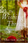 The Wishing Thread: A Novel - Lisa Van Allen