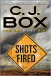 Shots Fired: Stories from Joe Pickett Country - C.J. Box