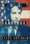 Most Dangerous: Daniel Ellsberg and the Secret History of the Vietnam War - Steve Sheinkin