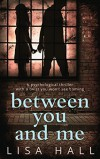 Between You and Me: A psychological thriller with a twist you won't see coming - Lisa Hall