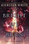 Bright We Burn (And I Darken) - Kiersten White