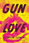 Gun Love - Jennifer Clement