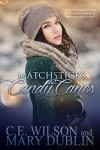 Matchsticks and Candy Canes - Mary Dublin, C.L. Wilson