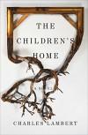 The Children's Home: A Novel - Charles Lambert