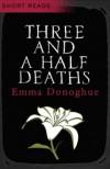 Three and a Half Deaths - Emma Donoghue