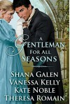 A Gentleman For All Seasons - Shana Galen, Vanessa Kelly, Kate Noble, Theresa Romain