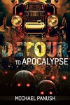 Detour to Apocalypse: A Rot Rods Serial, Part Two - Michael Panush