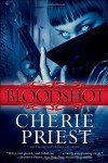 Bloodshot - Cherie Priest