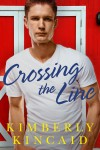 Crossing the Line (The Cross Creek Series) - Kimberly Kincaid