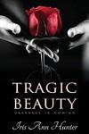 Tragic Beauty (Beauty & The Darkness, Book One) - Iris Ann Hunter, Joanne LaRe Thompson